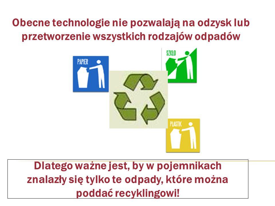 Obecne technologie nie pozwalają na odzysk lub przetworzenie wszystkich rodzajów odpadów Dlatego ważne jest, by w pojemnikach znalazły się tylko te od