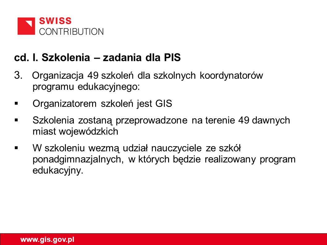 cd.I. Szkolenia – zadania dla PIS 3. Organizacja 49 szkoleń dla szkolnych koordynatorów programu edukacyjnego: Organizatorem szkoleń jest GIS Szkoleni