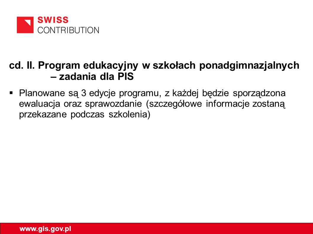 cd. II. Program edukacyjny w szkołach ponadgimnazjalnych – zadania dla PIS Planowane są 3 edycje programu, z każdej będzie sporządzona ewaluacja oraz