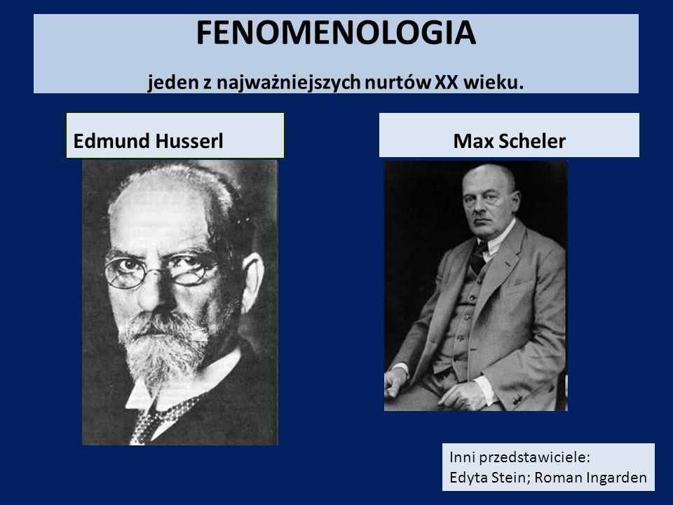 FENOMENOLOGIA jeden z najważniejszych nurtów XX wieku. Edmund Husserl Max Scheler Inni przedstawiciele: Edyta Stein; Roman Ingarden
