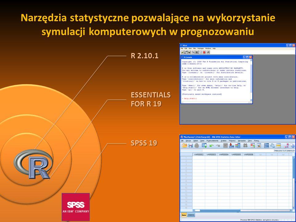 R 2.10.1 ESSENTIALS FOR R 19 SPSS 19 Narzędzia statystyczne pozwalające na wykorzystanie symulacji komputerowych w prognozowaniu