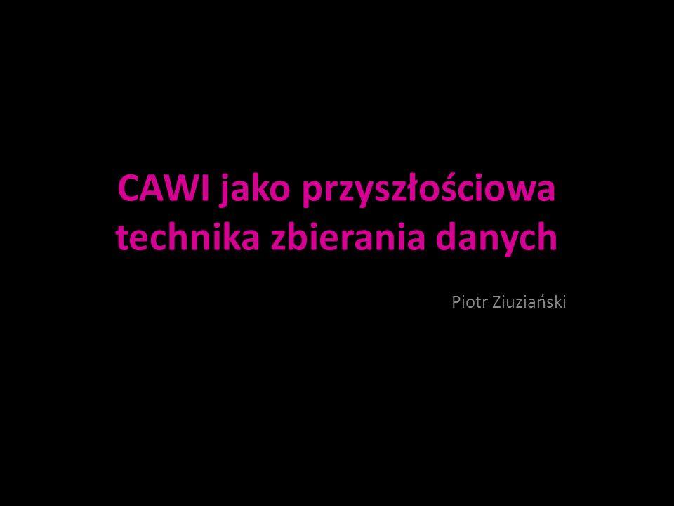 CAWI jako przyszłościowa technika zbierania danych Piotr Ziuziański