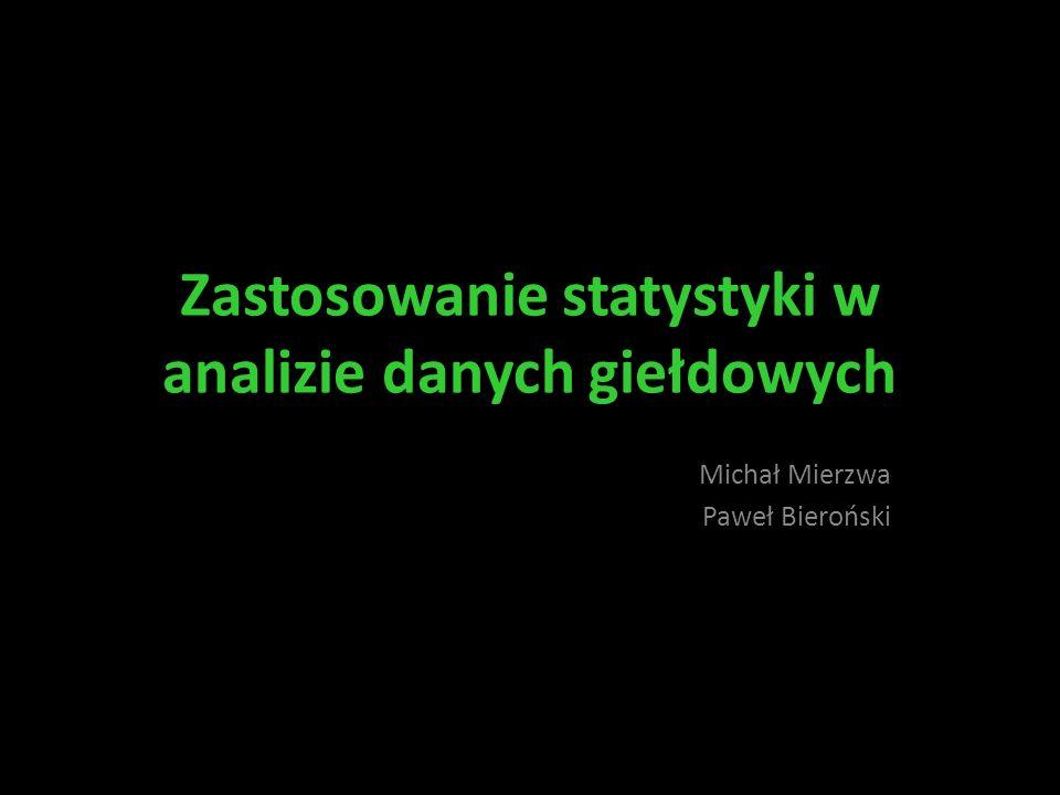 Zastosowanie statystyki w analizie danych giełdowych Michał Mierzwa Paweł Bieroński