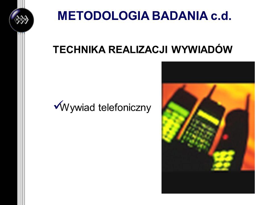 METODOLOGIA BADANIA c.d. TECHNIKA REALIZACJI WYWIADÓW Wywiad telefoniczny