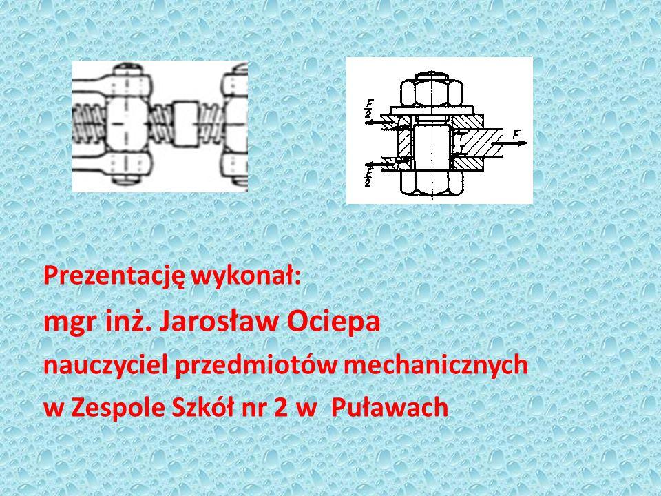 Prezentację wykonał: mgr inż. Jarosław Ociepa nauczyciel przedmiotów mechanicznych w Zespole Szkół nr 2 w Puławach