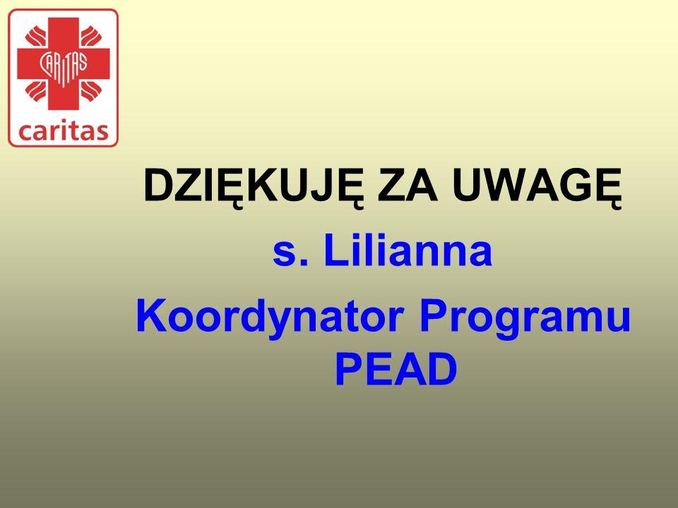 DZIĘKUJĘ ZA UWAGĘ s. Lilianna Koordynator Programu PEAD