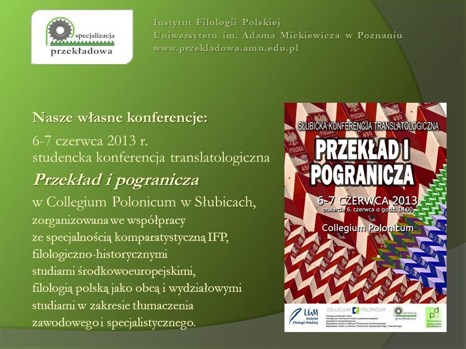 Nasze własne konferencje: 6-7 czerwca 2013 r. studencka konferencja translatologiczna Przekład i pogranicza w Collegium Polonicum w Słubicach, zorgani