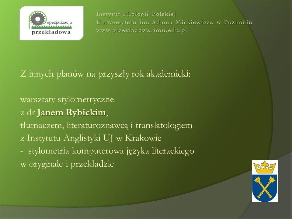 Z innych planów na przyszły rok akademicki: warsztaty stylometryczne Janem Rybickim z dr Janem Rybickim, tłumaczem, literaturoznawcą i translatologiem