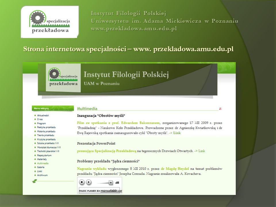 Instytut Filologii Polskiej Uniwersytetu im. Adama Mickiewicza w Poznaniu www.przekladowa.amu.edu.pl Strona internetowa specjalności – www. przekladow
