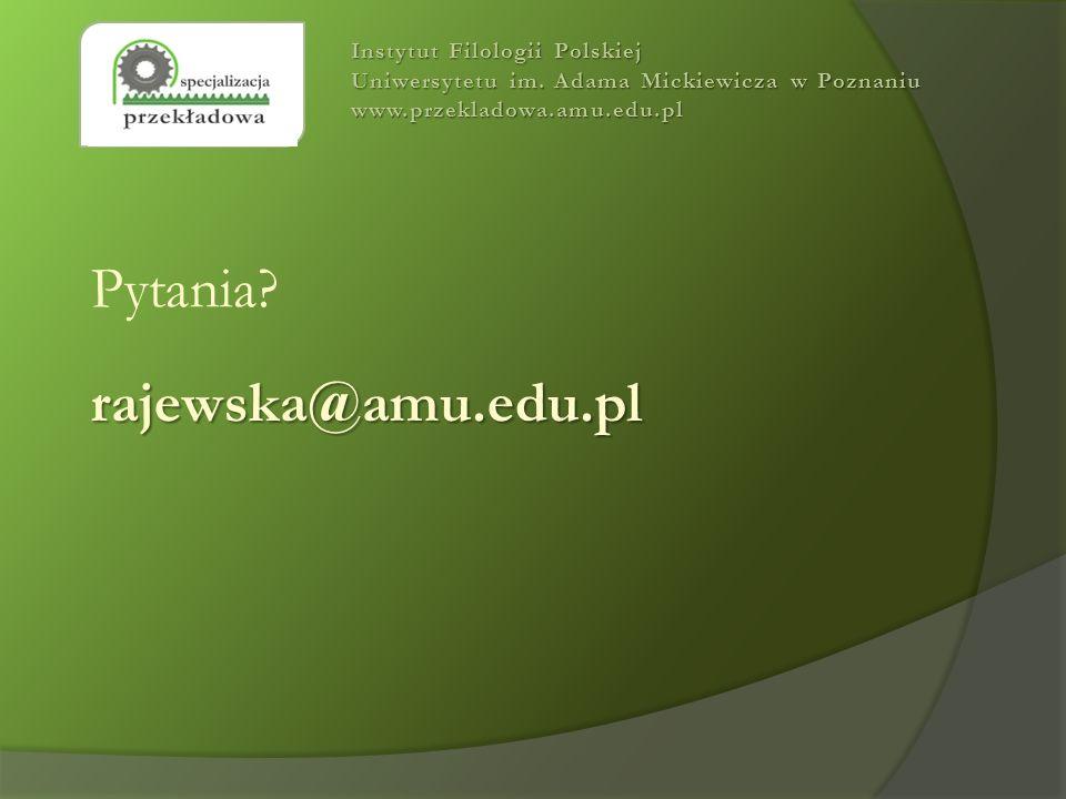 Instytut Filologii Polskiej Uniwersytetu im. Adama Mickiewicza w Poznaniu www.przekladowa.amu.edu.pl Pytania?rajewska@amu.edu.pl