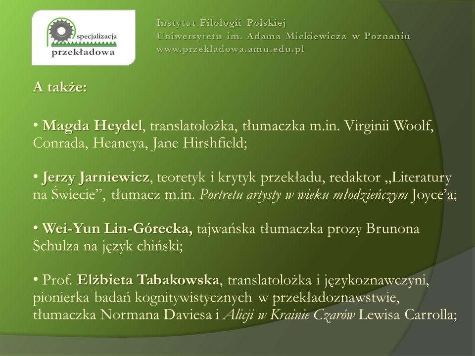 A także: Magda Heydel Magda Heydel, translatolożka, tłumaczka m.in. Virginii Woolf, Conrada, Heaneya, Jane Hirshfield; Jerzy Jarniewicz Jerzy Jarniewi