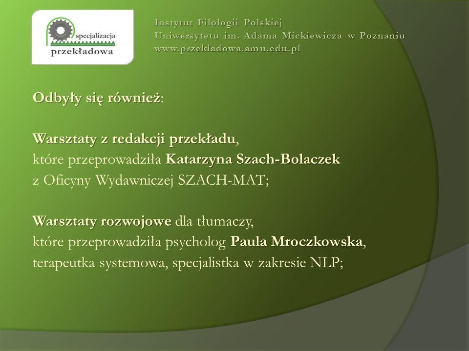 Odbyły się również Odbyły się również: Warsztaty z redakcji przekładu Katarzyna Szach-Bolaczek Warsztaty z redakcji przekładu, które przeprowadziła Ka