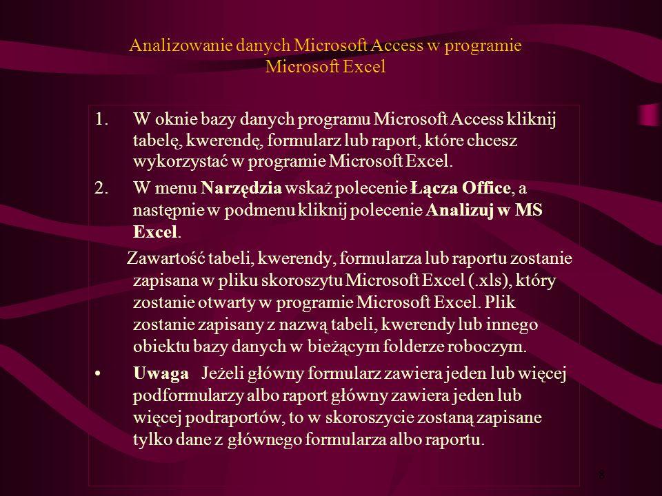 7 Importowanie danych Microsoft Excel do programu Microsoft Access 1.W programie Microsoft Access, otwórz tabelę, kwerendę lub formularz, zawierający rekordy, które chcesz skopiować.
