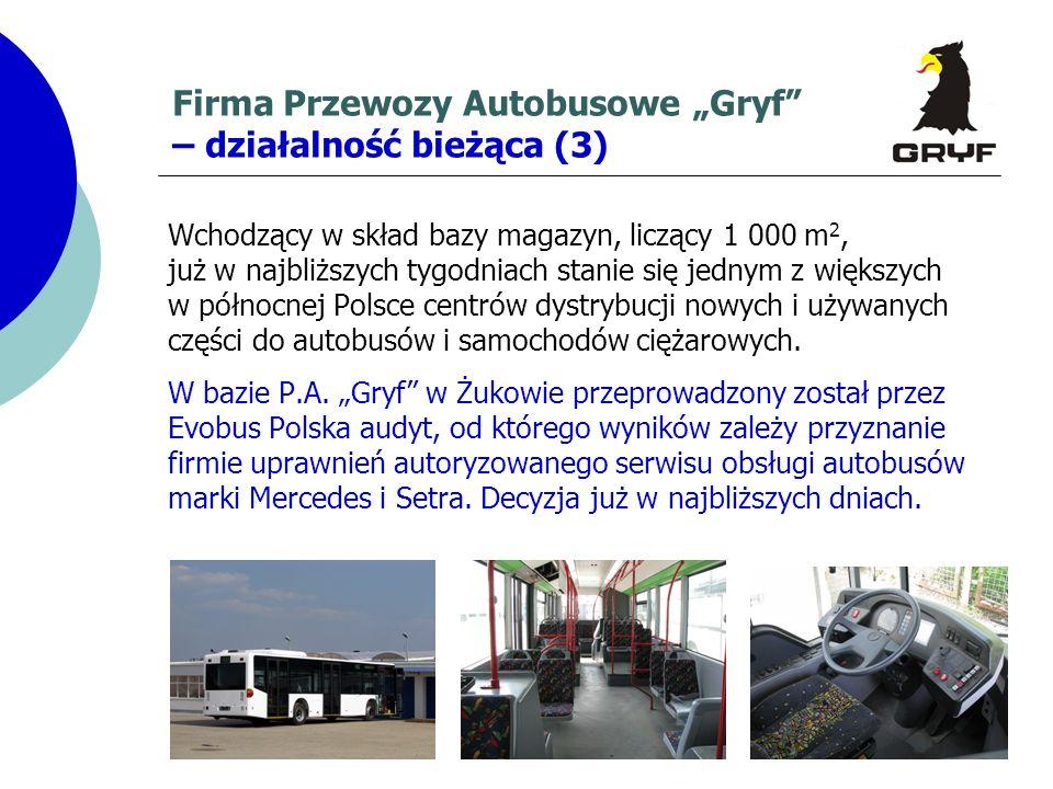Firma Przewozy Autobusowe Gryf – działalność bieżąca (3) Wchodzący w skład bazy magazyn, liczący 1 000 m 2, już w najbliższych tygodniach stanie się j