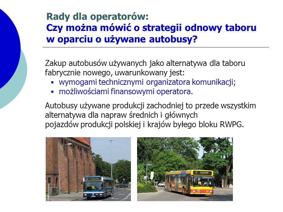 Rady dla operatorów: Czy można mówić o strategii odnowy taboru w oparciu o używane autobusy? Zakup autobusów używanych jako alternatywa dla taboru fab
