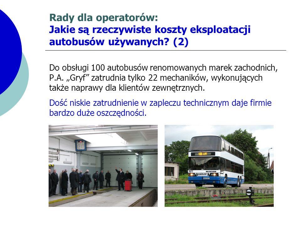 Rady dla operatorów: Jakie są rzeczywiste koszty eksploatacji autobusów używanych? (2) Do obsługi 100 autobusów renomowanych marek zachodnich, P.A. Gr