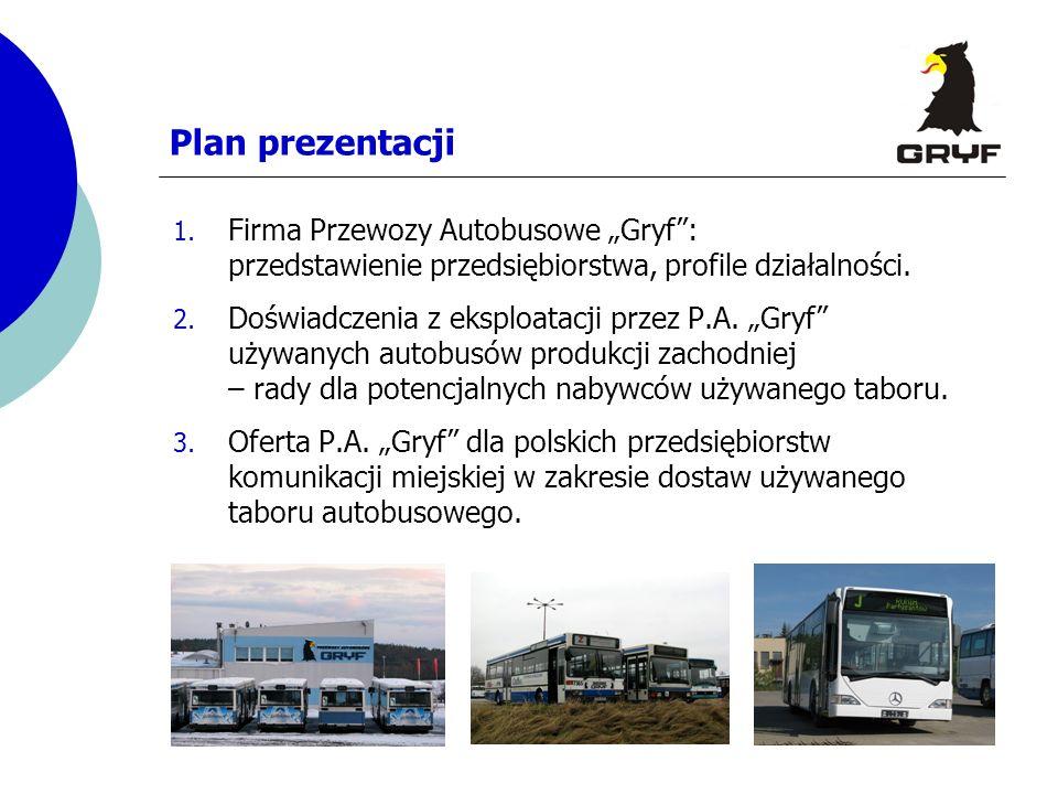 Plan prezentacji 1. Firma Przewozy Autobusowe Gryf: przedstawienie przedsiębiorstwa, profile działalności. 2. Doświadczenia z eksploatacji przez P.A.
