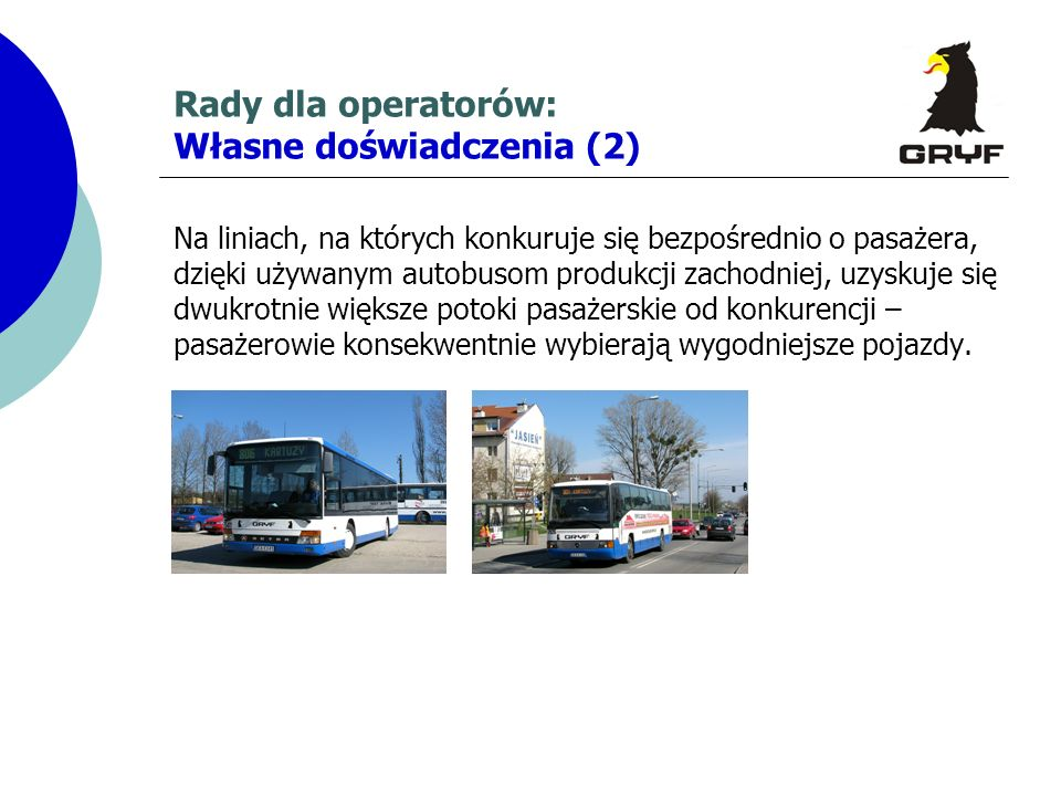 Rady dla operatorów: Własne doświadczenia (2) Na liniach, na których konkuruje się bezpośrednio o pasażera, dzięki używanym autobusom produkcji zachod