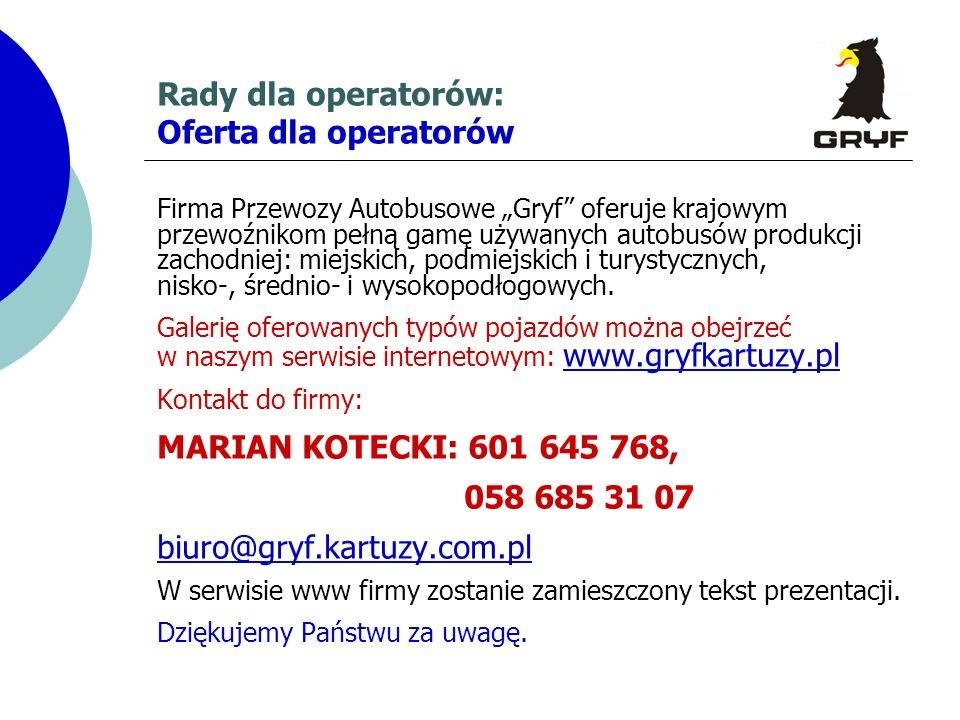 Rady dla operatorów: Oferta dla operatorów Firma Przewozy Autobusowe Gryf oferuje krajowym przewoźnikom pełną gamę używanych autobusów produkcji zacho