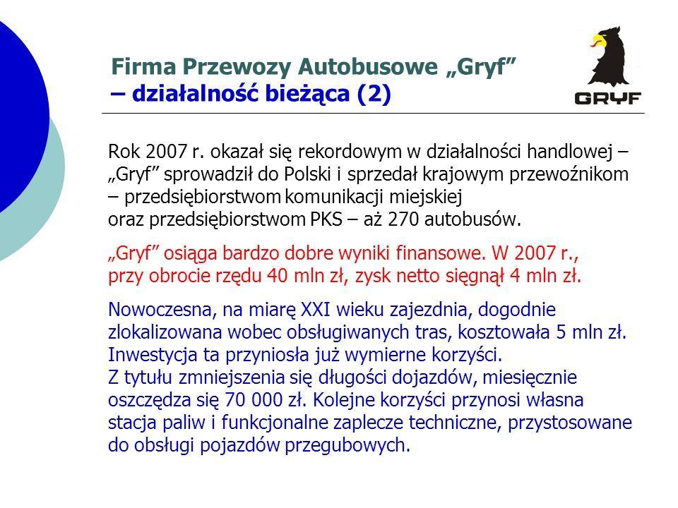 Firma Przewozy Autobusowe Gryf – działalność bieżąca (2) Rok 2007 r. okazał się rekordowym w działalności handlowej – Gryf sprowadził do Polski i sprz