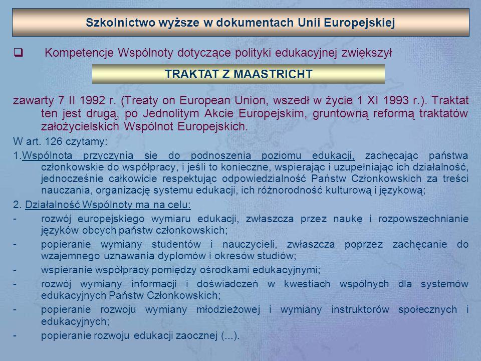 Szkolnictwo wyższe w dokumentach Unii Europejskiej W celu praktycznej realizacji postanowień traktatów Rada Unii Europejskiej i Parlament swoimi decyzjami uruchomiły programy edukacyjne dla podmiotów wspólnotowych, które są finansowym instrumentem i wsparciem polityki edukacyjnej w wymiarze europejskim.