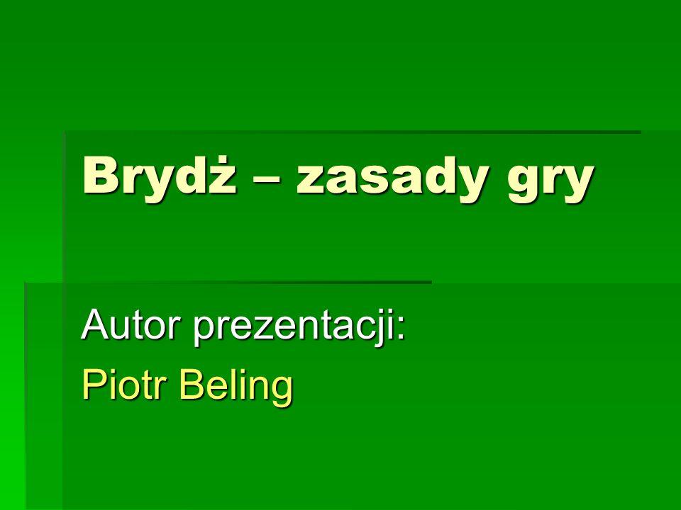 Brydż – zasady gry Autor prezentacji: Piotr Beling