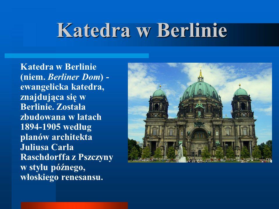 Zabytki Niemiec Katedra w Berlinie (niem. Berliner Dom), Brama Brandenburska Katedra świętego Piotra i Najświętszej Marii Panny w Kolonii (niem. Kölne