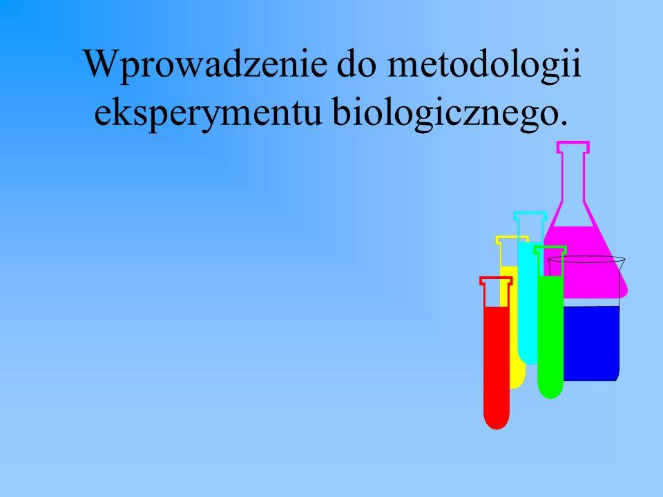 Wprowadzenie do metodologii eksperymentu biologicznego.