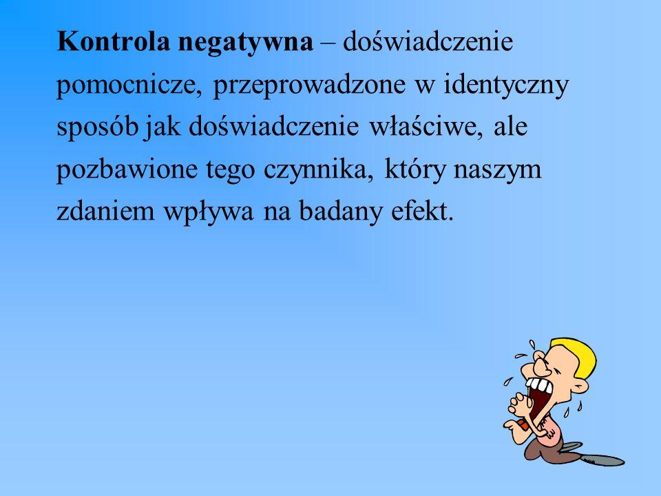 Kontrola negatywna – doświadczenie pomocnicze, przeprowadzone w identyczny sposób jak doświadczenie właściwe, ale pozbawione tego czynnika, który nasz