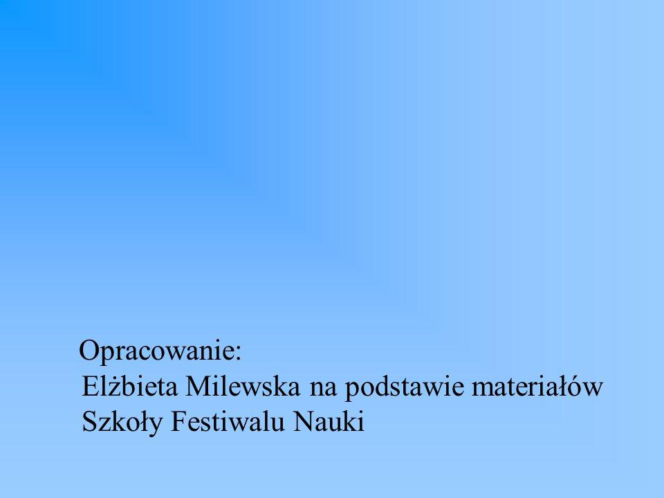 Opracowanie: Elżbieta Milewska na podstawie materiałów Szkoły Festiwalu Nauki