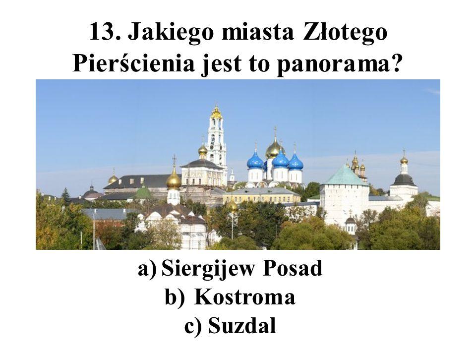 13. Jakiego miasta Złotego Pierścienia jest to panorama? a)Siergijew Posad b) Kostroma c)Suzdal