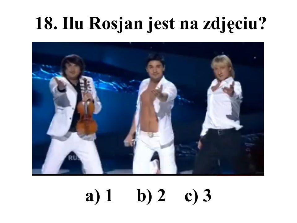 18. Ilu Rosjan jest na zdjęciu? a) 1 b) 2 c) 3