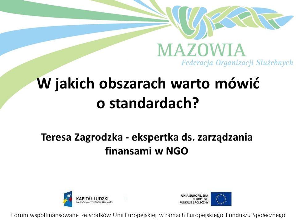 W jakich obszarach warto mówić o standardach? Teresa Zagrodzka - ekspertka ds. zarządzania finansami w NGO Forum współfinansowane ze środków Unii Euro