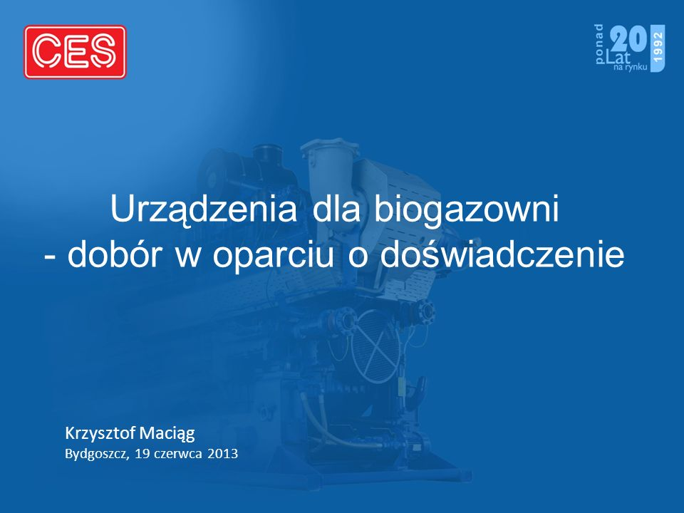 Urządzenia dla biogazowni - dobór w oparciu o doświadczenie Krzysztof Maciąg Bydgoszcz, 19 czerwca 2013