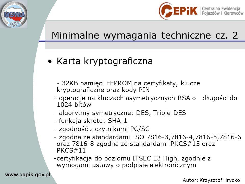 www.cepik.gov.pl Autor: Krzysztof Hrycko Minimalne wymagania techniczne cz. 2 Karta kryptograficzna - 32KB pamięci EEPROM na certyfikaty, klucze krypt