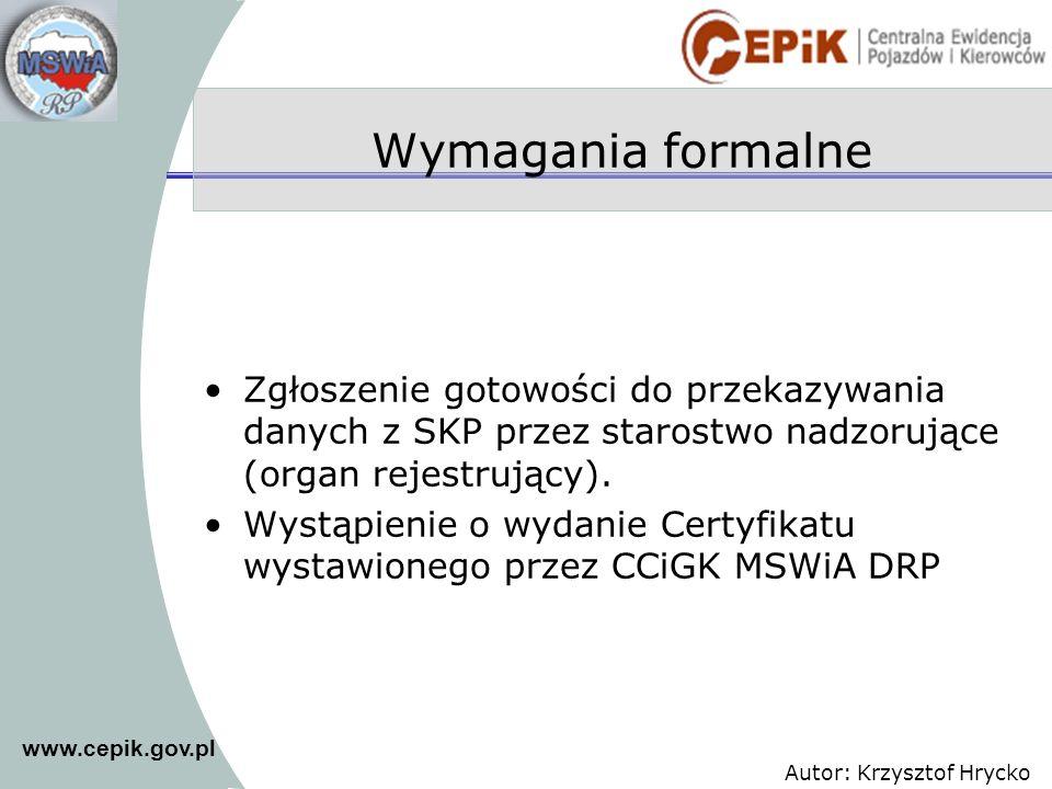 www.cepik.gov.pl Autor: Krzysztof Hrycko Wymagania formalne Zgłoszenie gotowości do przekazywania danych z SKP przez starostwo nadzorujące (organ reje