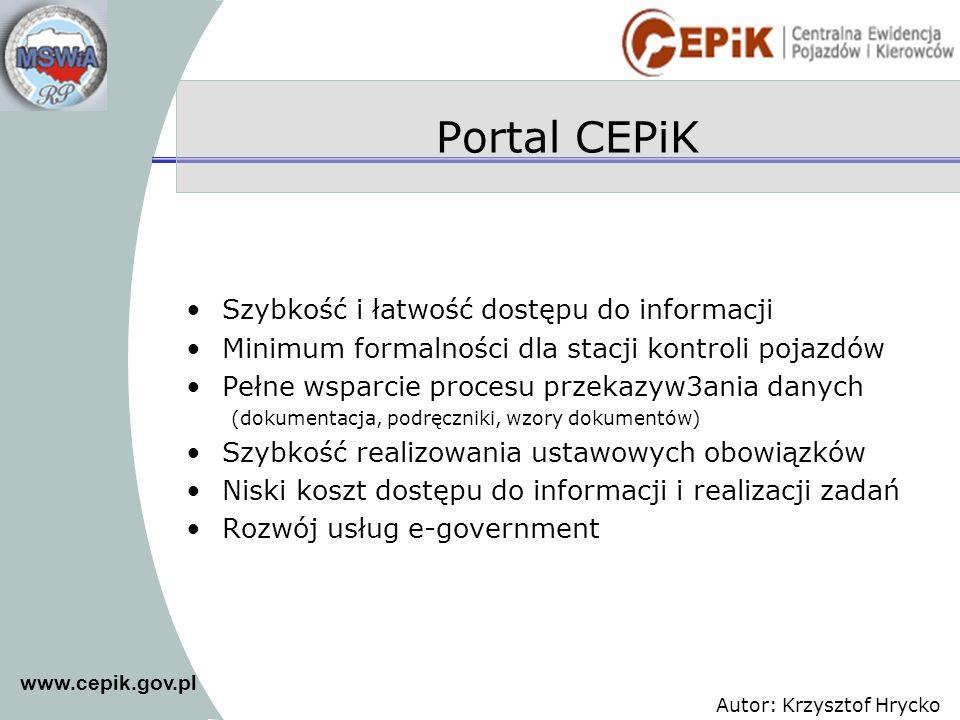 www.cepik.gov.pl Autor: Krzysztof Hrycko Portal CEPiK Szybkość i łatwość dostępu do informacji Minimum formalności dla stacji kontroli pojazdów Pełne