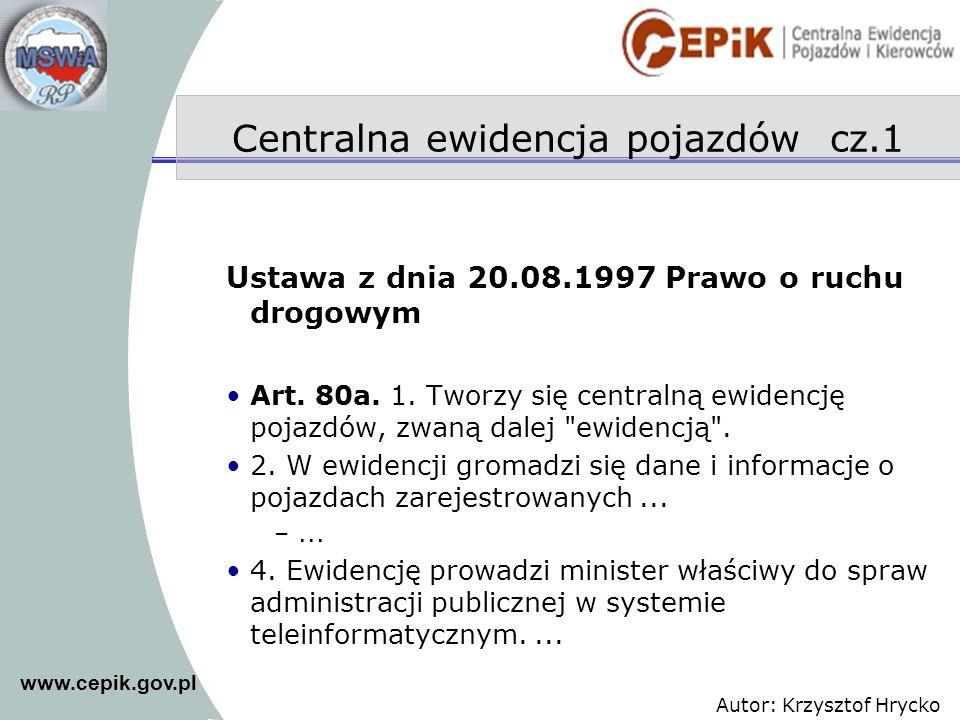 Autor: Krzysztof Hrycko Ustawa z dnia 20.08.1997 Prawo o ruchu drogowym Art. 80a. 1. Tworzy się centralną ewidencję pojazdów, zwaną dalej
