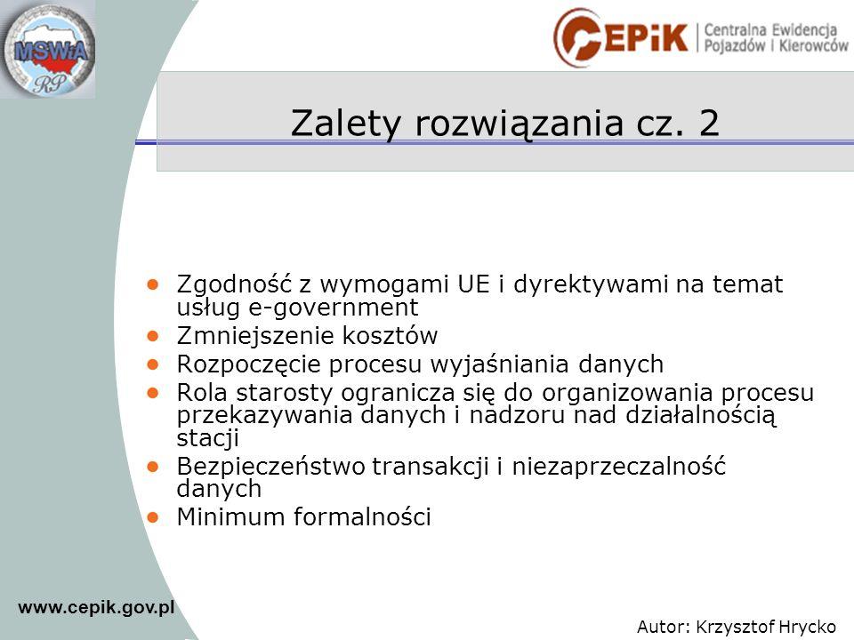 www.cepik.gov.pl Autor: Krzysztof Hrycko Zalety rozwiązania cz. 2 Zgodność z wymogami UE i dyrektywami na temat usług e-government Zmniejszenie kosztó