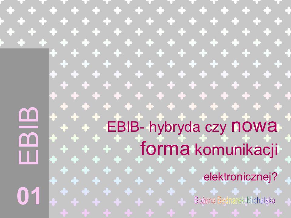 EBIB- hybryda czy nowa forma komunikacji elektronicznej? 01 EBIB