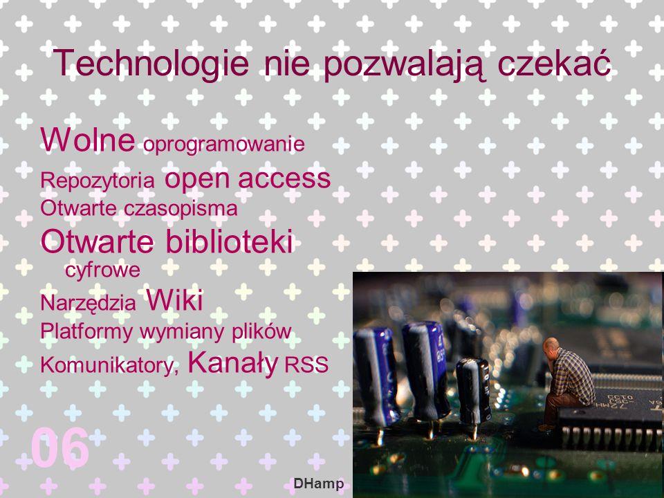 Technologie nie pozwalają czekać Wolne oprogramowanie Repozytoria open access Otwarte czasopisma Otwarte biblioteki cyfrowe Narzędzia Wiki Platformy w