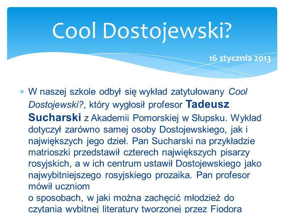 W naszej szkole odbył się wykład zatytułowany Cool Dostojewski?, który wygłosił profesor Tadeusz Sucharski z Akademii Pomorskiej w Słupsku. Wykład dot