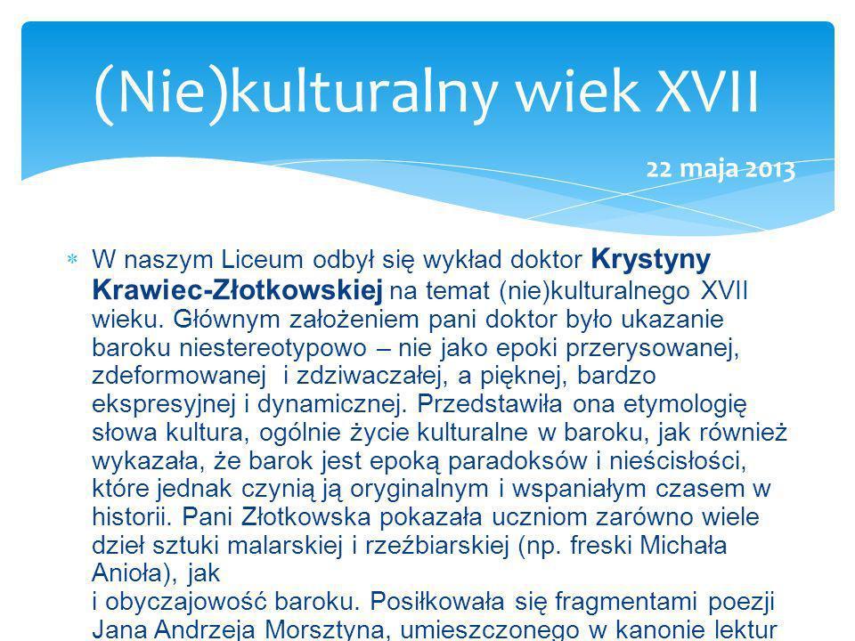 W naszym Liceum odbył się wykład doktor Krystyny Krawiec-Złotkowskiej na temat (nie)kulturalnego XVII wieku. Głównym założeniem pani doktor było ukaza