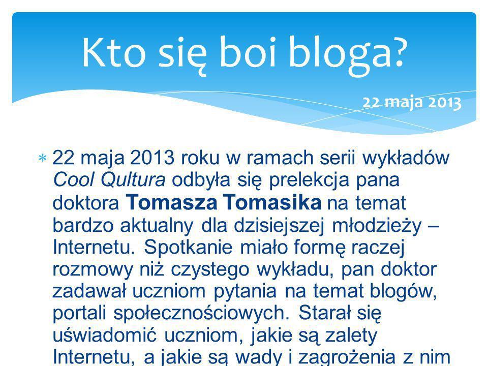 22 maja 2013 roku w ramach serii wykładów Cool Qultura odbyła się prelekcja pana doktora Tomasza Tomasika na temat bardzo aktualny dla dzisiejszej mło