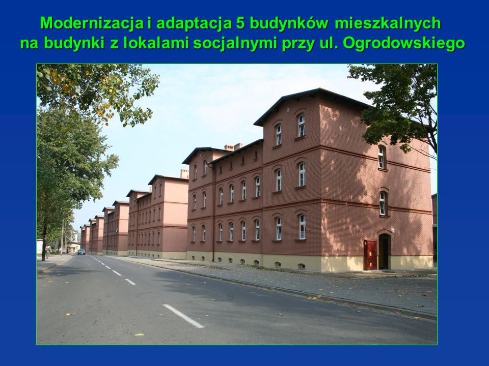 Modernizacja i adaptacja 5 budynków mieszkalnych na budynki z lokalami socjalnymi przy ul. Ogrodowskiego Modernizacja i adaptacja 5 budynków mieszkaln