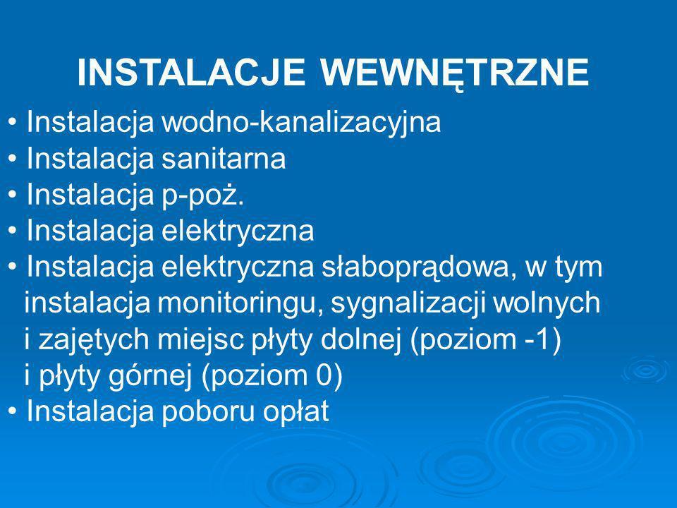 INSTALACJE WEWNĘTRZNE Instalacja wodno-kanalizacyjna Instalacja sanitarna Instalacja p-poż. Instalacja elektryczna Instalacja elektryczna słaboprądowa