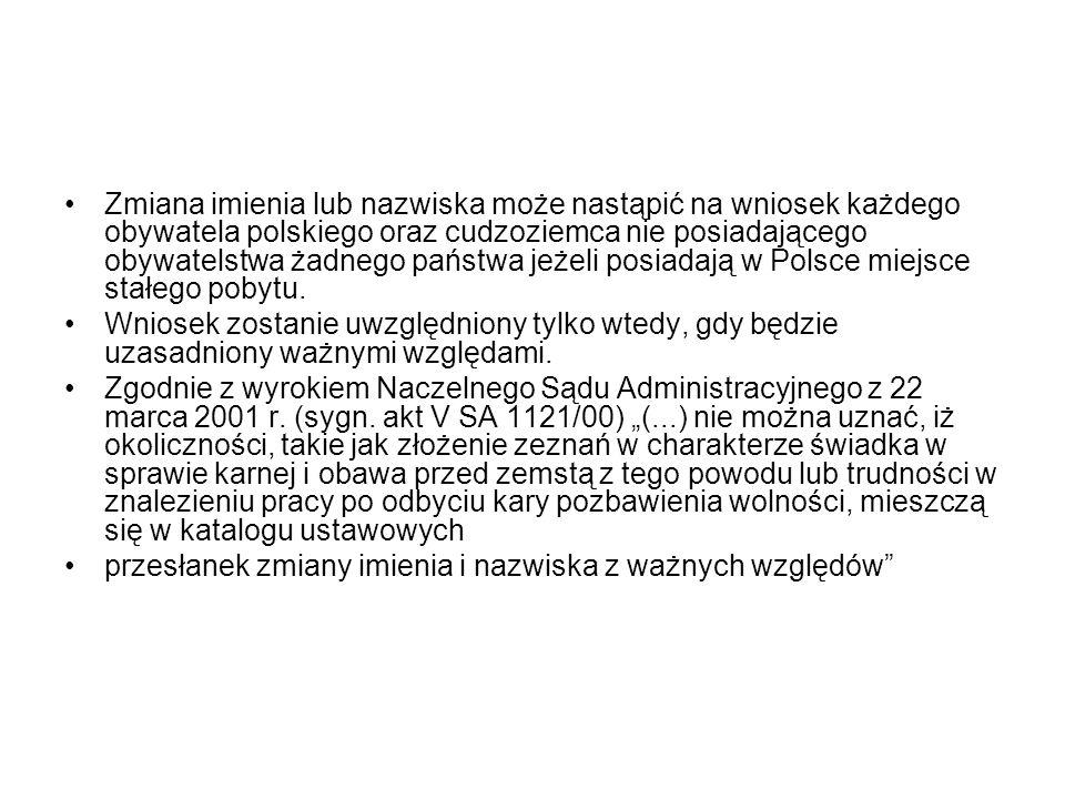 Zmiana imienia lub nazwiska może nastąpić na wniosek każdego obywatela polskiego oraz cudzoziemca nie posiadającego obywatelstwa żadnego państwa jeżel