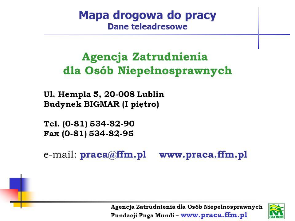 Agencja Zatrudnienia dla Osób Niepełnosprawnych Fundacji Fuga Mundi – www.praca.ffm.pl Agencja Zatrudnienia dla Osób Niepełnosprawnych Ul. Hempla 5, 2
