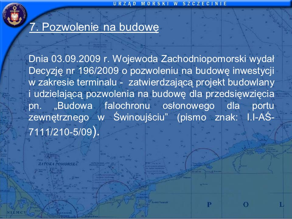 7. Pozwolenie na budowę Dnia 03.09.2009 r. Wojewoda Zachodniopomorski wydał Decyzję nr 196/2009 o pozwoleniu na budowę inwestycji w zakresie terminalu