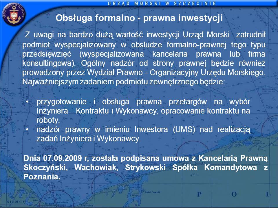 Obsługa formalno - prawna inwestycji Z uwagi na bardzo dużą wartość inwestycji Urząd Morski zatrudnił podmiot wyspecjalizowany w obsłudze formalno-pra